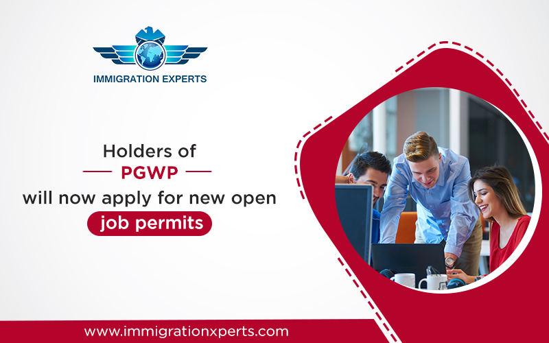 Holders of PGWP will now apply for new open job permits